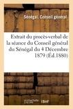 Sénégal - Extrait du procès-verbal de la séance du Conseil général du Sénégal du 4 Décembre 1879.
