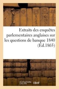 Clément Juglar - Extraits des enquêtes parlementaires anglaise, banque 1840.