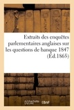 Clément Juglar - Extraits des enquêtes parlementaires anglaise, banque 1847.