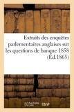 Clément Juglar - Extraits des enquêtes parlementaires anglaise, banque 1858.