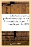 Clément Juglar - Extraits des enquêtes parlementaires anglaises sur les questions de banque, Tome 1.