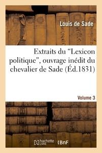 Louis Sade (de) - Extraits du 'Lexicon politique', ouvrage inédit du chevalier de Sade. Volume 3.