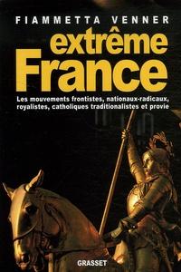 Fiammetta Venner - Extrême France - Les mouvements frontistes, nationaux-radicaux, royalistes, catholiques traditionalistes et provie.