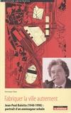 Dominique Hayer - Fabriquer la ville autrement - Jean-Paul Baïetto (1940-1998) : portrait d'un aménageur urbain.