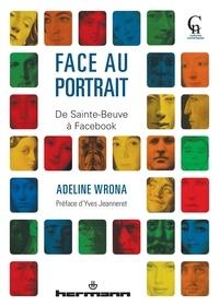 Adeline Wrona - Face au portrait - De Sainte-Beuve à Facebook.