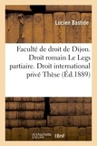 Bastide - Faculté de droit de Dijon. Droit romain Le Legs partiaire. Droit international privé : Thèse.
