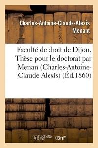 Menant - Faculté de droit de Dijon. Thèse pour le doctorat par Menan Charles-Antoine-Claude-Alexis.