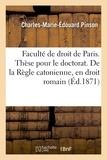 Pinson - Faculté de droit de Paris. Thèse pour le doctorat. De la Règle catonienne, en droit romain.