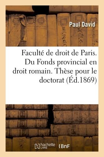 Paul David - Faculté de droit de Paris. Du Fonds provincial en droit romain.