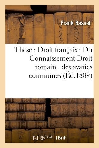 Faculté de droit de Paris. Droit romain. Des Avaries communes. Droit français : Du Connaissement