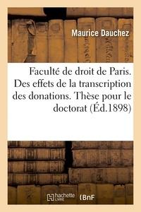 Dauchez - Faculté de droit de Paris. Des effets de la transcription des donations, Thèse pour le doctorat.