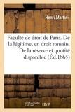 Martini - Faculté de droit de Paris. De la légitime, en droit romain. De la réserve et de la quotité.