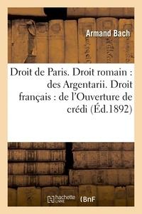 Bach - Faculté de droit de Paris. Droit romain : des Argentarii. Droit français : de l'Ouverture de crédit.