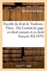 Bayle - Faculté de droit de Toulouse. Thèse : Du Contrat de gage en droit romain et en droit français..