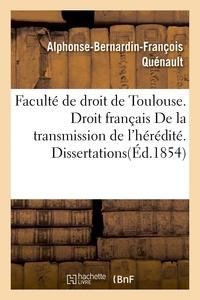 Quenault - Faculté de droit de Toulouse. Droit français De la transmission de l'hérédité. Dissertations.