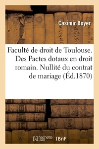 Boyer - Faculté de droit de Toulouse. Des Pactes dotaux en droit romain. Nullité du contrat de mariage.
