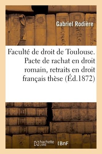 Faculté de droit de Toulouse. Pacte de rachat en droit romain, des retraits en droit français thèse