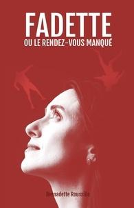 Bernadette Roussille - Fadette ou le rendez-vous manqué.