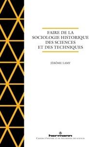 Jérôme Lamy - Faire de la sociologie historique des sciences et des techniques.