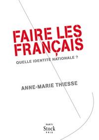 Anne-Marie Thiesse - Faire les Français - Quelle identité nationale ?.
