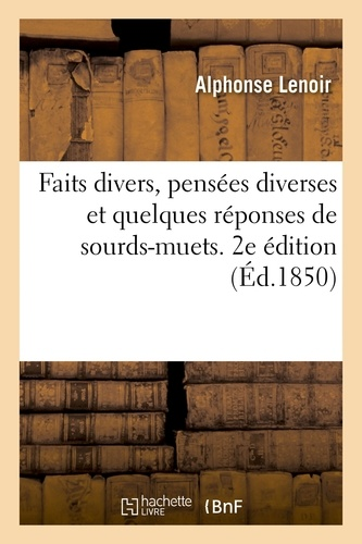 Hachette BNF - Faits divers, pensées diverses et quelques réponses de sourds-muets. 2e édition.