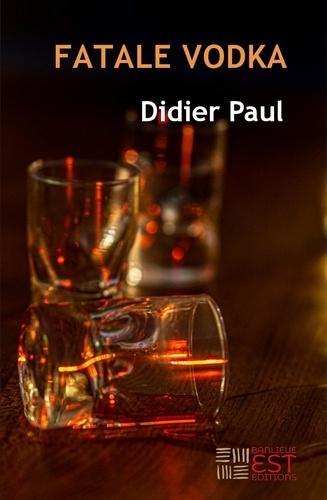 Didier Paul - Fatale Vodka.