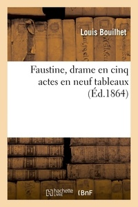 Louis Bouilhet - Faustine, drame en cinq actes en neuf tableaux.