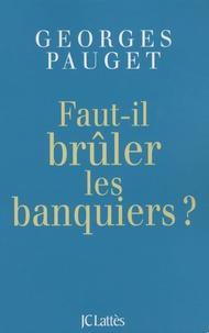 Georges Pauget - Faut-il brûler les banquiers ?.