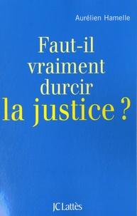 Aurélien Hamelle - Faut-il vraiment durcir la justice ?.