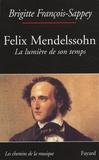 Brigitte François-Sappey - Felix Mendelssohn - La lumière de son temps.