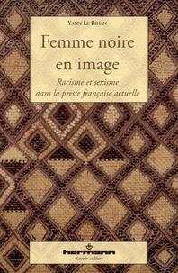 Yann Le Bihan - Femme noire en image - Racisme et sexisme dans la presse française actuelle.