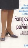 Hervé Gattegno et Anne-Cécile Sarfati - Femmes au pouvoir - Récits et confidences.