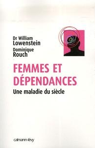 William Lowenstein et Dominique Rouch - Femmes et dépendances - Une maladie du siècle.