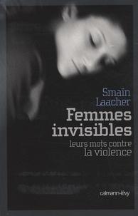 Smaïn Laacher - Femmes invisibles - Leurs mots contre la violence.