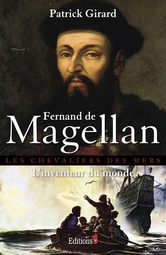 Fernand de Magellan. L'inventeur du monde