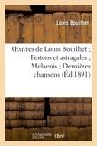 Louis Bouilhet - Festons et astragales, Melaenis, Dernières chansons.