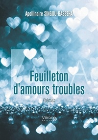 Apollinaire Singou-Basseha - Feuilleton d'amours troubles.