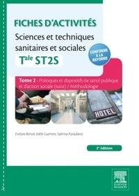 Evelyne Bersier et Joëlle Guerrero - Fiches d'activités Sciences et techniques sanitaires et sociales Tle ST2S - Tome 2, Politiques et dispositifs de santé publique et d'action sociale ; méthodologie.