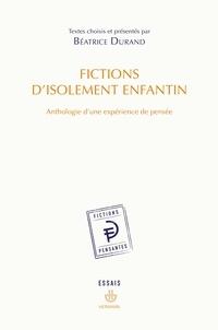 Béatrice Durand - Fictions d'isolement enfantin - Anthologie d'une expérience de pensée.