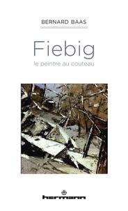 Bernard Baas - Fiebig, le peintre au couteau.