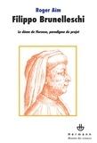 Roger Aïm - Filippo Brunelleschi - Le dôme de Florence, paradigme du projet.