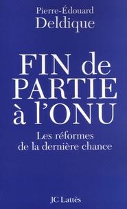 Pierre-Edouard Deldique - Fin de partie à l'ONU - Les réformes de la dernière chance.