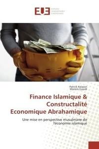 Patrick Kalason - Finance Islamique & Constructalite economique Abrahamique - Une mise en perspective musulmane de l'economie islamique.