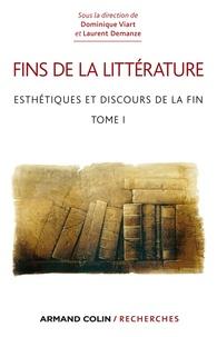 Dominique Viart et Laurent Demanze - Fins de la littérature - Tome 1 : Esthétiques et discours de la fin.