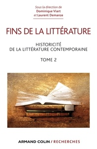 Dominique Viart et Laurent Demanze - Fins de la littérature - tome 2 : Historicité de la littérature contemporaine.