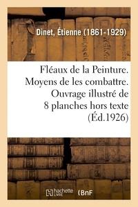 Etienne Dinet - Fléaux de la Peinture. Moyens de les combattre. Ouvrage illustré de 8 planches hors texte.