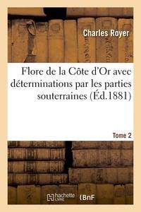 Royer - Flore de la Côte d'Or avec déterminations par les parties souterraines. Tome 2.