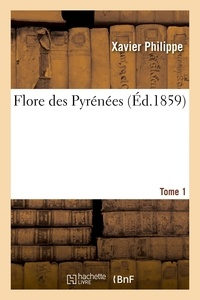 Xavier Philippe - Flore des pyrenees. tome 1.