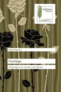 Brahim Megherbi - Florilège - Anthologie à la manière décadente.