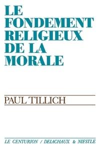 Paul Tillich - Fondement religieux de la morale.